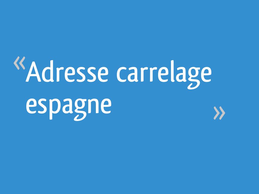 Carrelage Espagnol A Narbonne.Adresse Carrelage Espagne 20 Messages