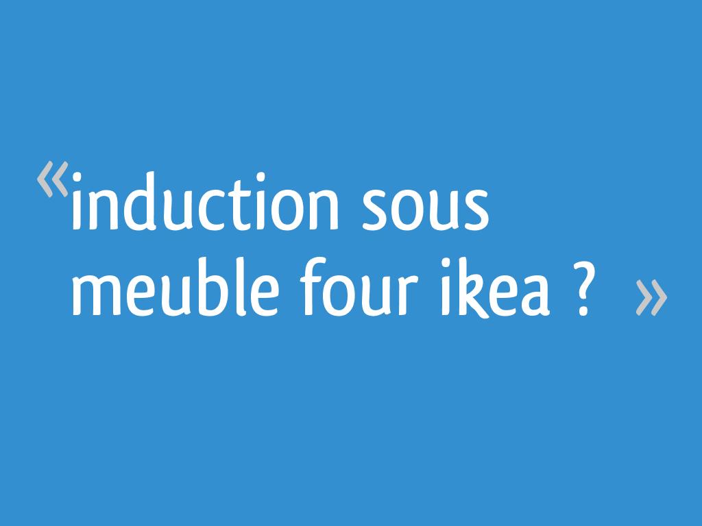 Meuble Sous Plaque Four Ikea induction sous meuble four ikea ? - 8 messages
