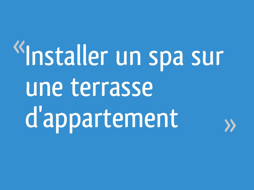 Installer un spa sur une terrasse d'appartement   20 messages
