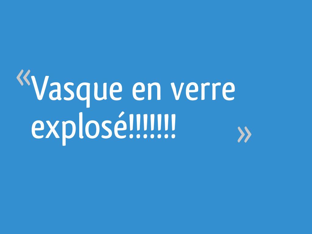 Vasque En Verre Explosé 131 Messages Page 4