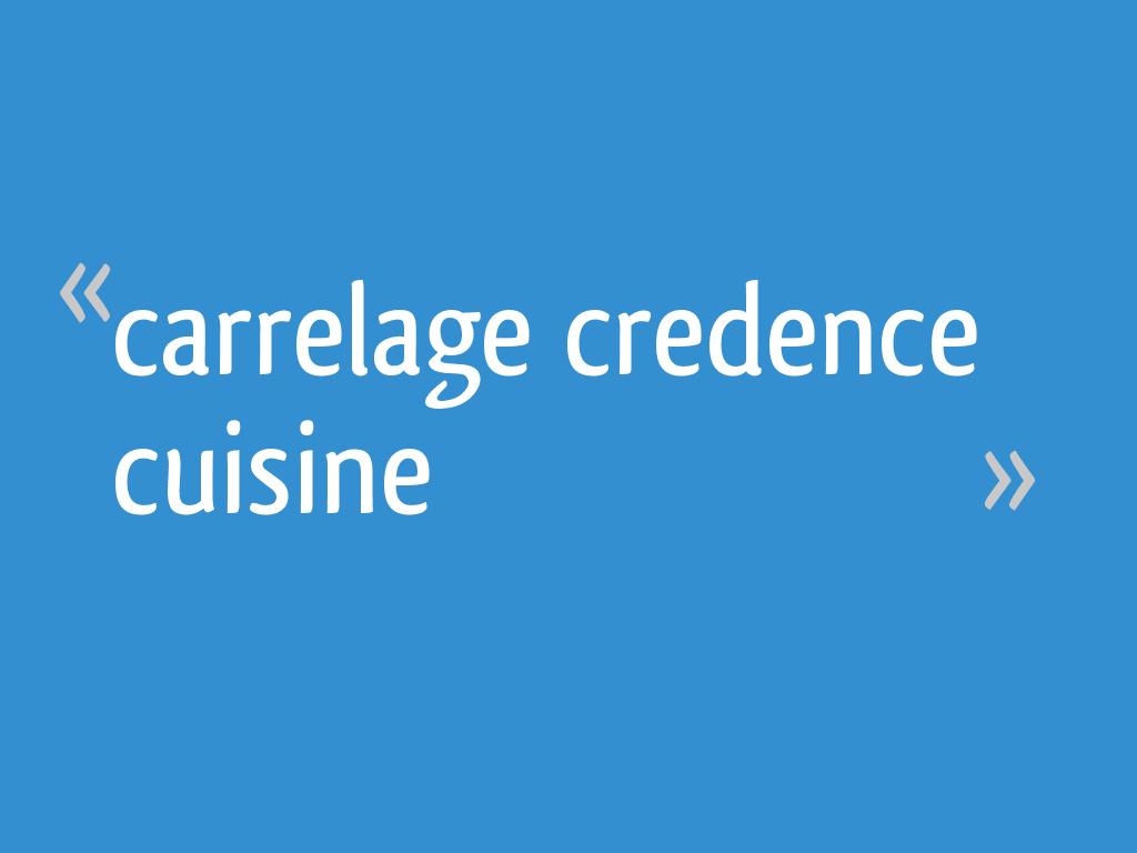 Credence En Gres Cerame carrelage credence cuisine - 4 messages