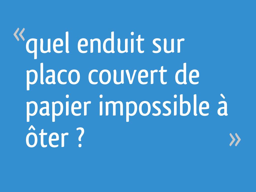 Quel Enduit Sur Placo Couvert De Papier Impossible A Oter 18 Messages