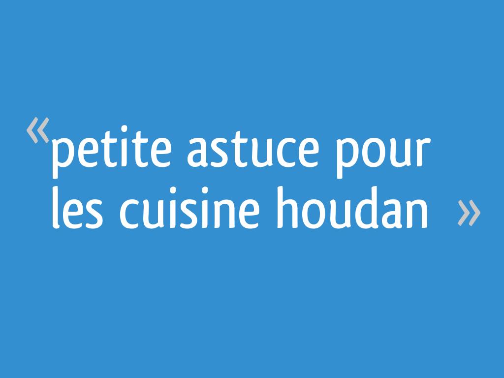 Petite Astuce Pour Les Cuisine Houdan 13 Messages