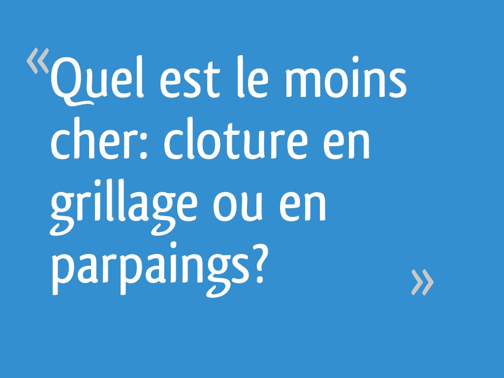 Faire Cloture Pas Cher quel est le moins cher: cloture en grillage ou en parpaings