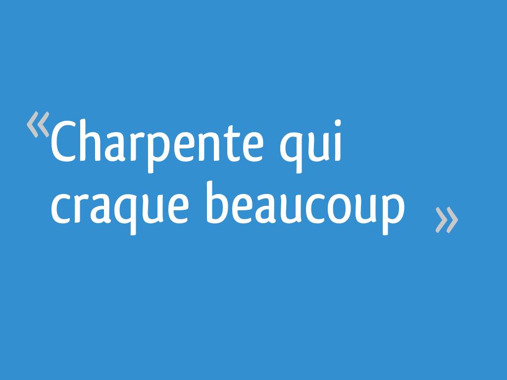 Charpente Qui Craque Beaucoup 12 Messages