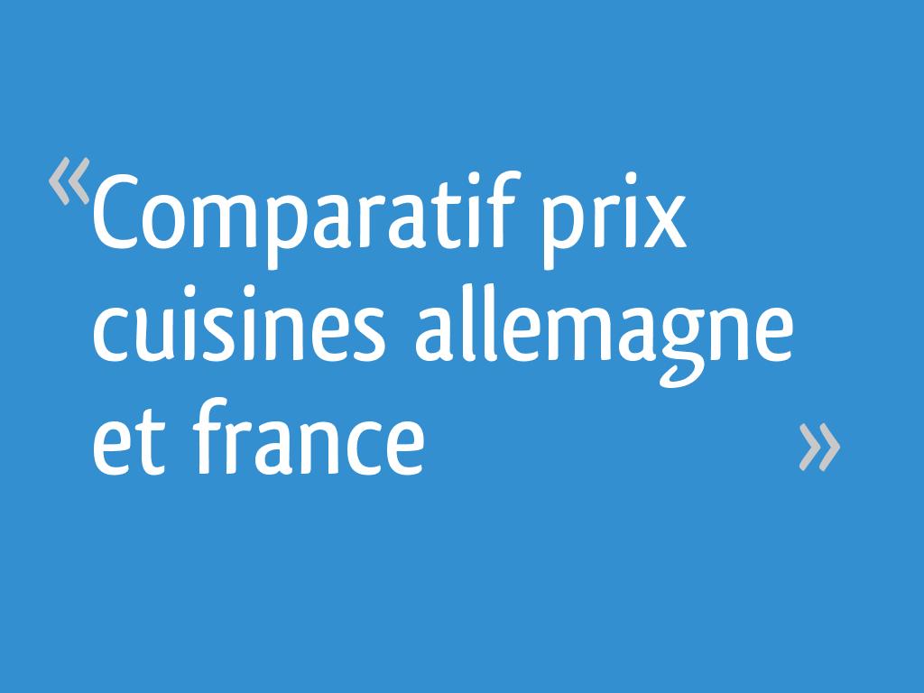Cuisine Équipée Pas Cher En Allemagne comparatif prix cuisines allemagne et france - 93 messages