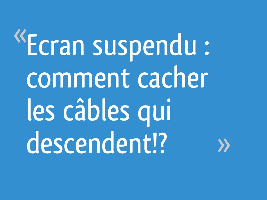 Comment Cacher Ses Cables ecran suspendu : comment cacher les câbles qui descendent
