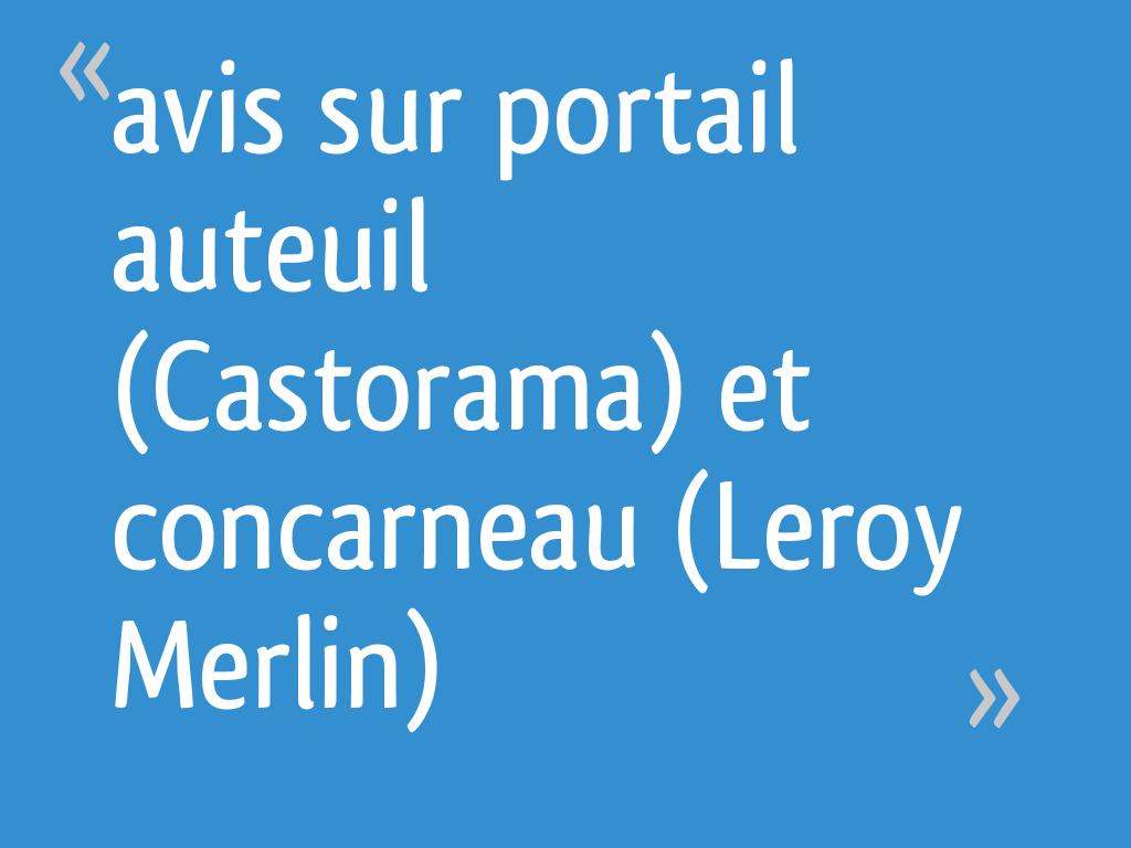 Avis Sur Portail Auteuil Castorama Et Concarneau Leroy
