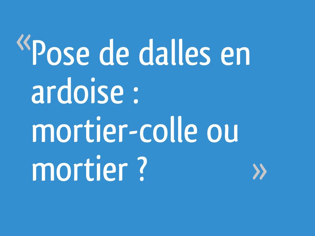 Dalle Schiste Leroy Merlin pose de dalles en ardoise : mortier-colle ou mortier ? - 6