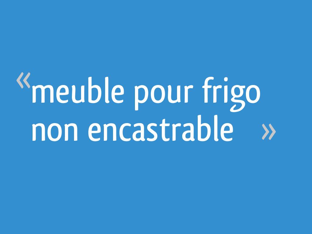 Meuble Pour Frigo Non Encastrable 7 Messages