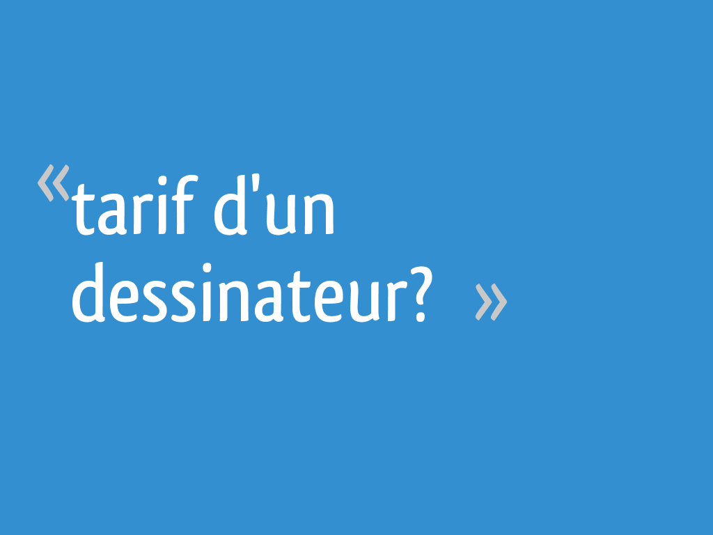 Dessinateur Plan Maison Tarif tarif d'un dessinateur? - 8 messages