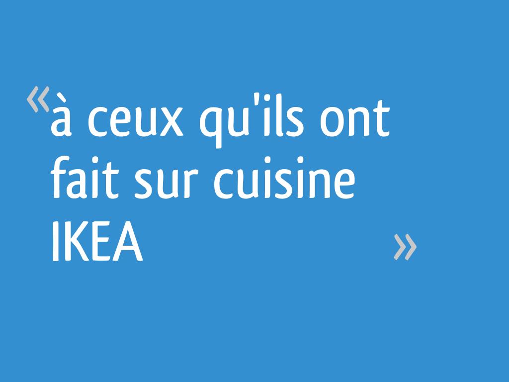 à Ceux Quils Ont Fait Sur Cuisine Ikea 28 Messages