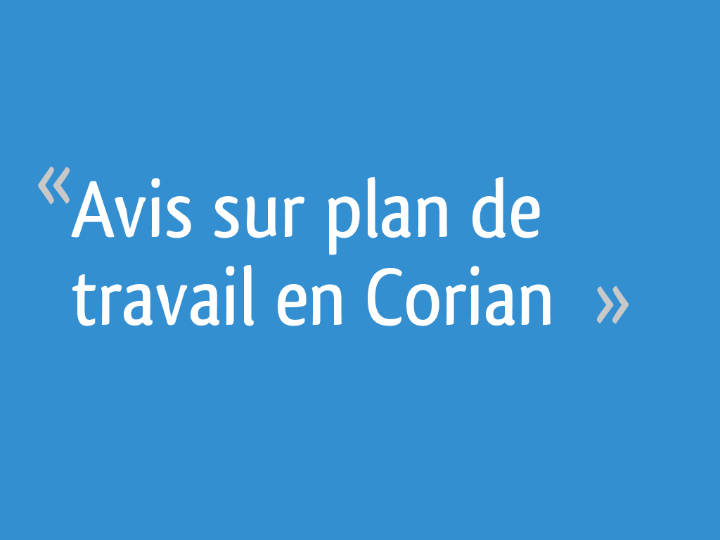 Plan De Travail Cuisine En Corian Prix avis sur plan de travail en corian - 12 messages