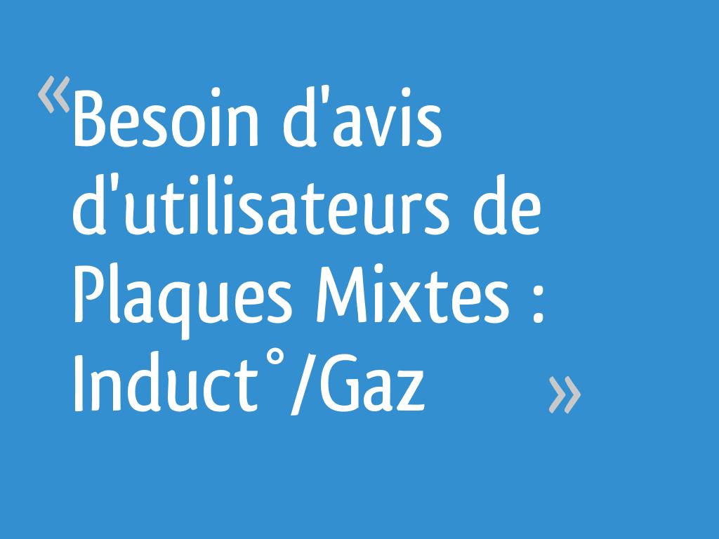 Comparatif Plaque Mixte Induction Gaz besoin d'avis d'utilisateurs de plaques mixtes : induct°/gaz