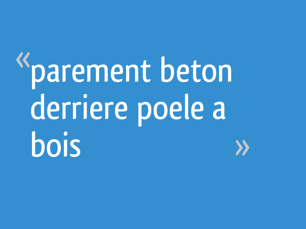 Parement Beton Derriere Poele A Bois 17 Messages