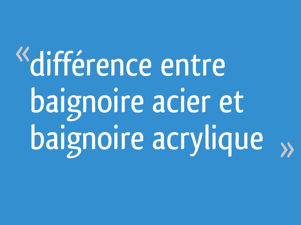 Différence Entre Baignoire Acier Et Baignoire Acrylique 26 Messages