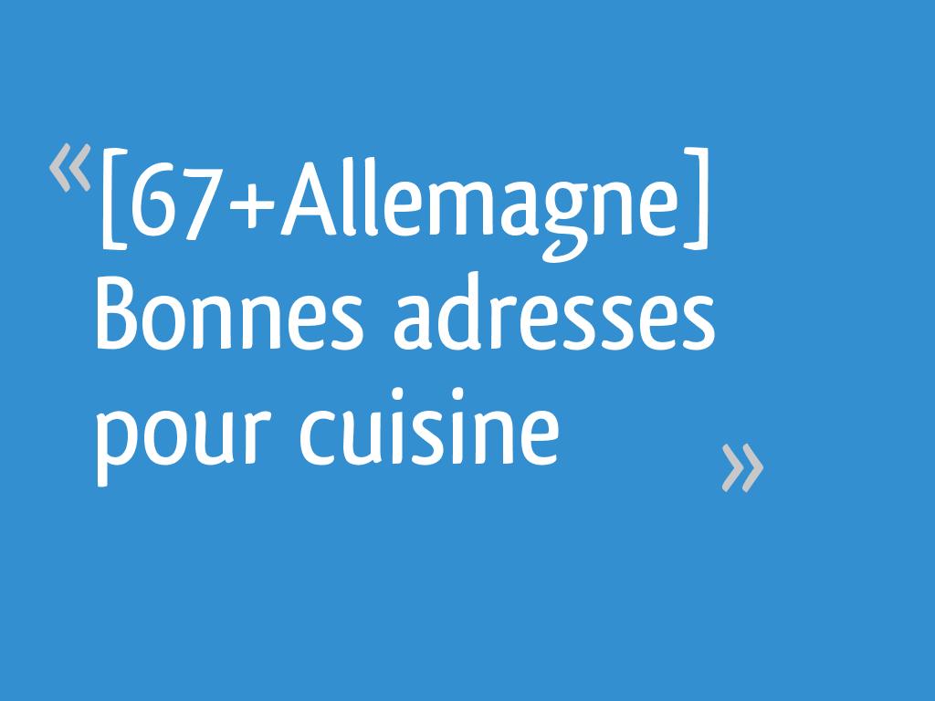67 Allemagne Bonnes Adresses Pour Cuisine 40 Messages
