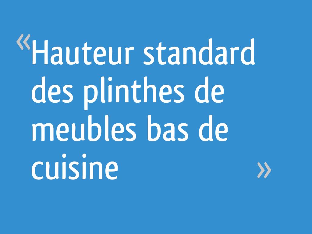 Hauteur Standard Des Plinthes De Meubles Bas De Cuisine 8 Messages