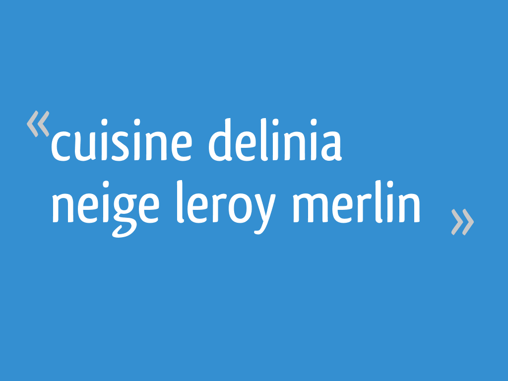 Cuisine Delinia Neige Leroy Merlin 38 Messages Page 2