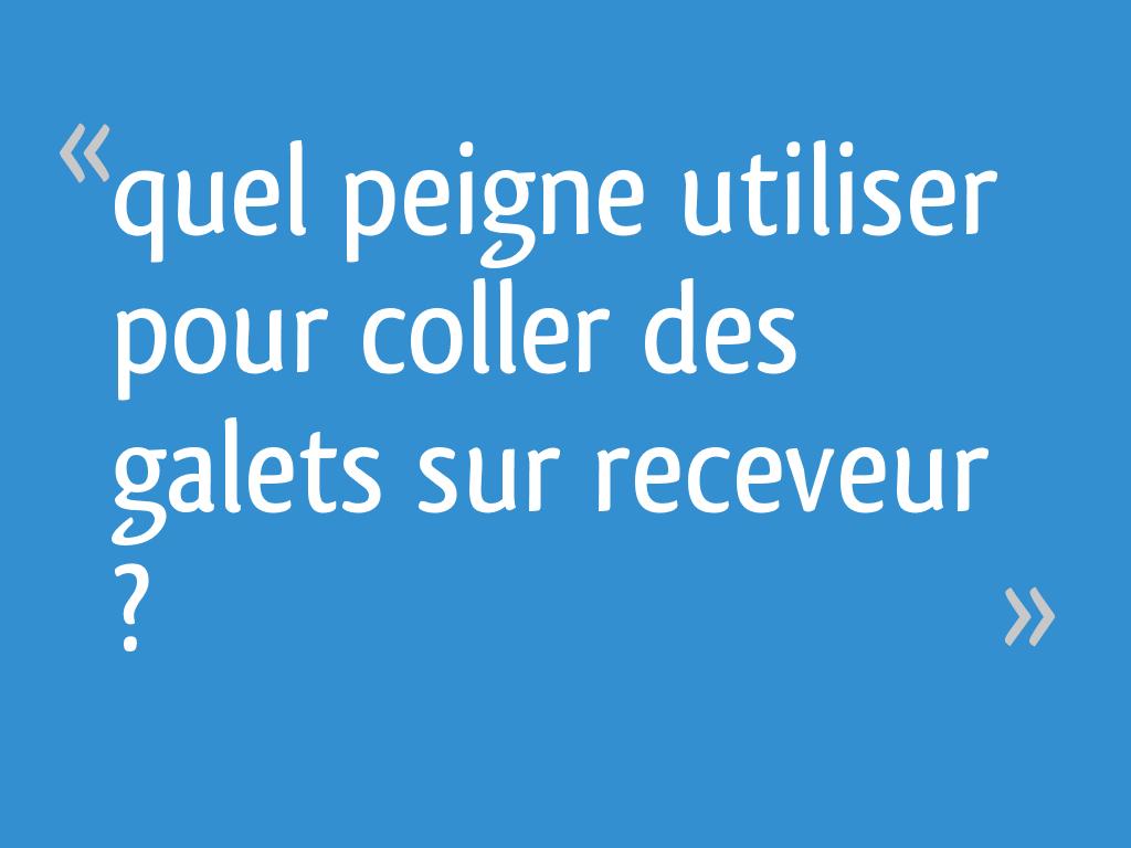 Quelle Colle Utiliser Pour Les Galets quel peigne utiliser pour coller des galets sur receveur ?