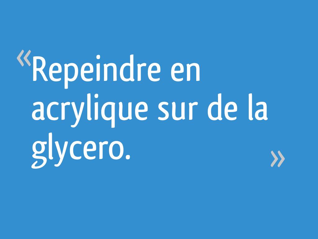 Repeindre En Acrylique Sur De La Glycero 7 Messages