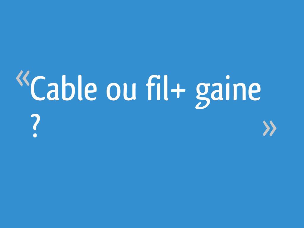 Gaine Electrique Exterieur Apparente cable ou fil+ gaine ? - 22 messages