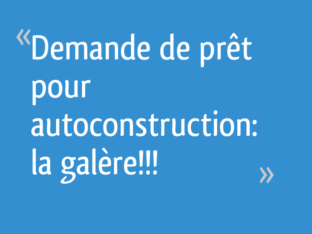 demande de pr t pour autoconstruction la gal re 53 messages