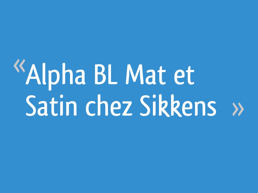Alpha Bl Mat Et Satin Chez Sikkens 8 Messages