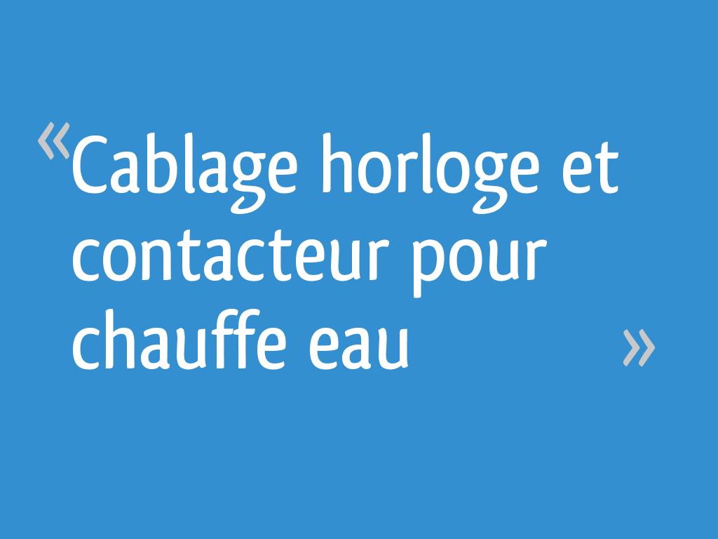 Cablage Horloge Et Contacteur Pour Chauffe Eau 81 Messages