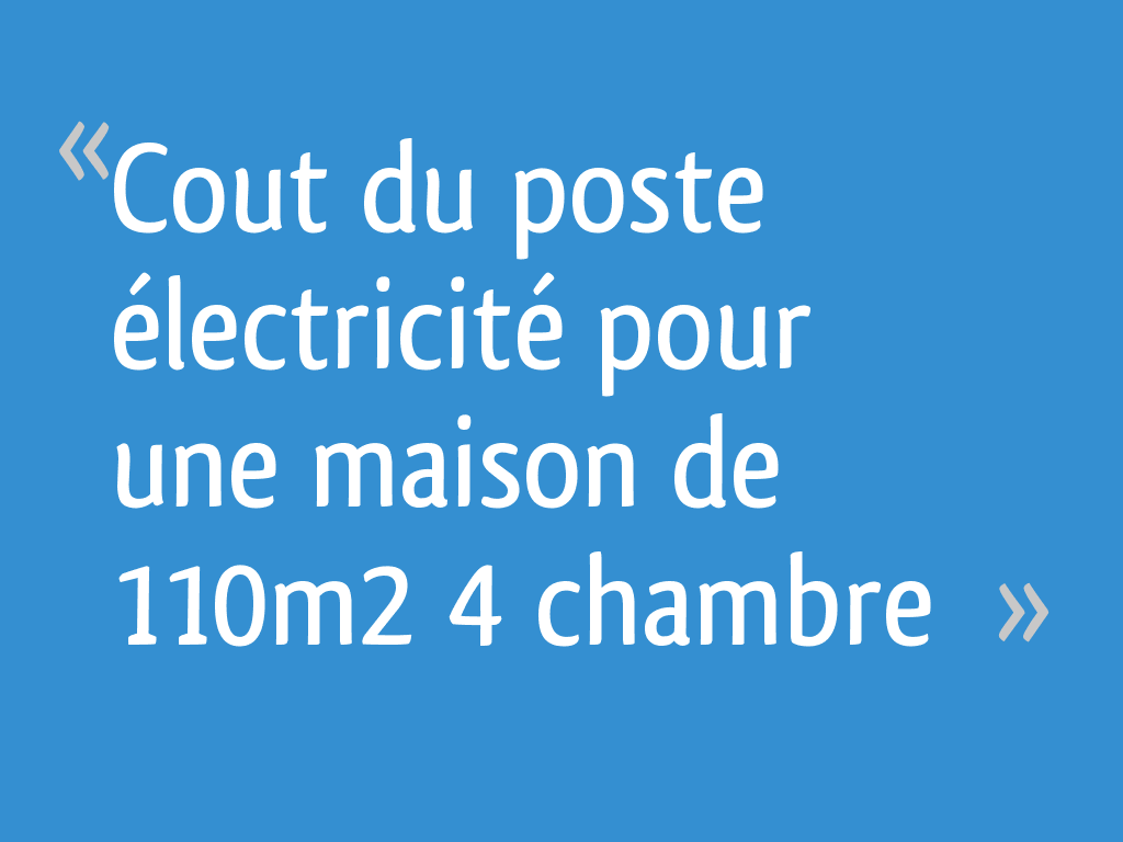 Cout Du Poste Electricite Pour Une Maison De 110m2 4 Chambre 49 Messages