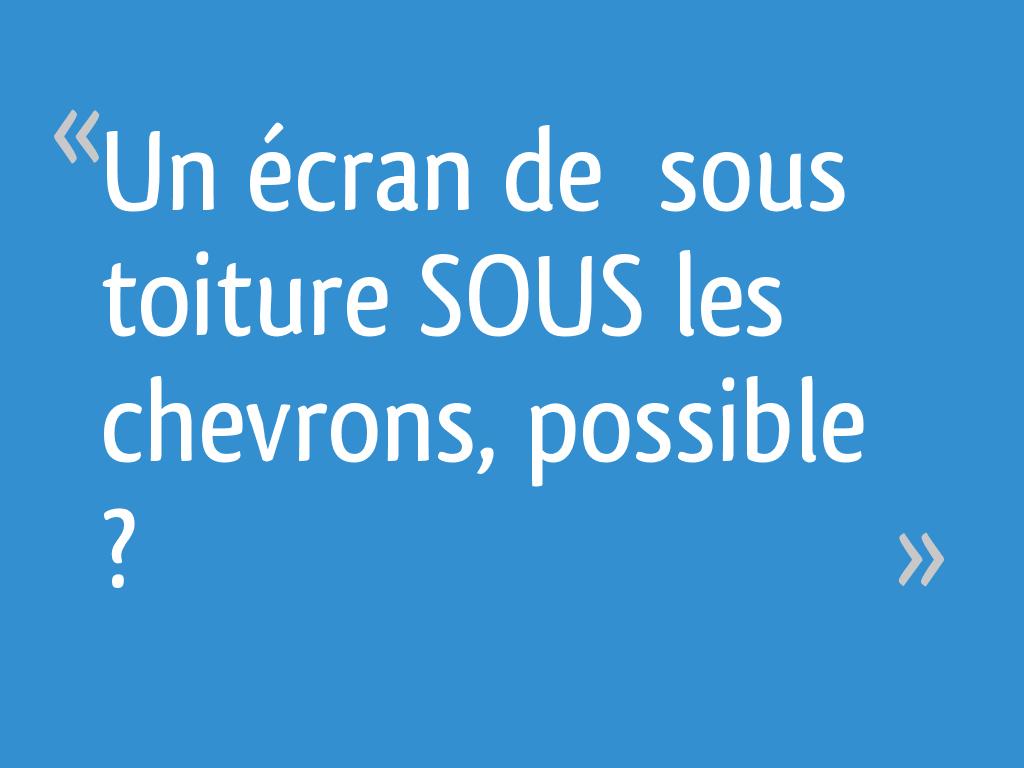 Un Ecran De Sous Toiture Sous Les Chevrons Possible 9 Messages