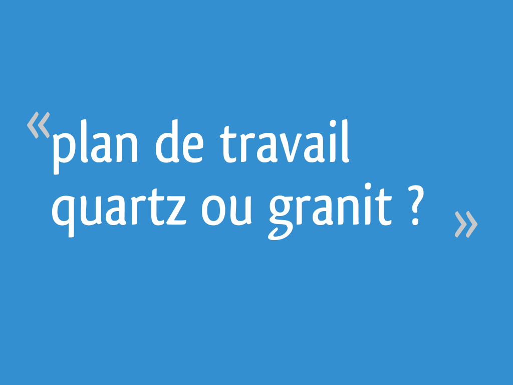Plan De Travail Quartz Resistance Chaleur plan de travail quartz ou granit ? - 32 messages