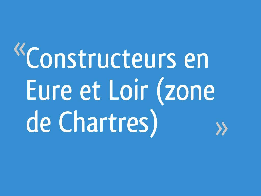 Constructeur De Maison Chartres constructeurs en eure et loir (zone de chartres) - eure et