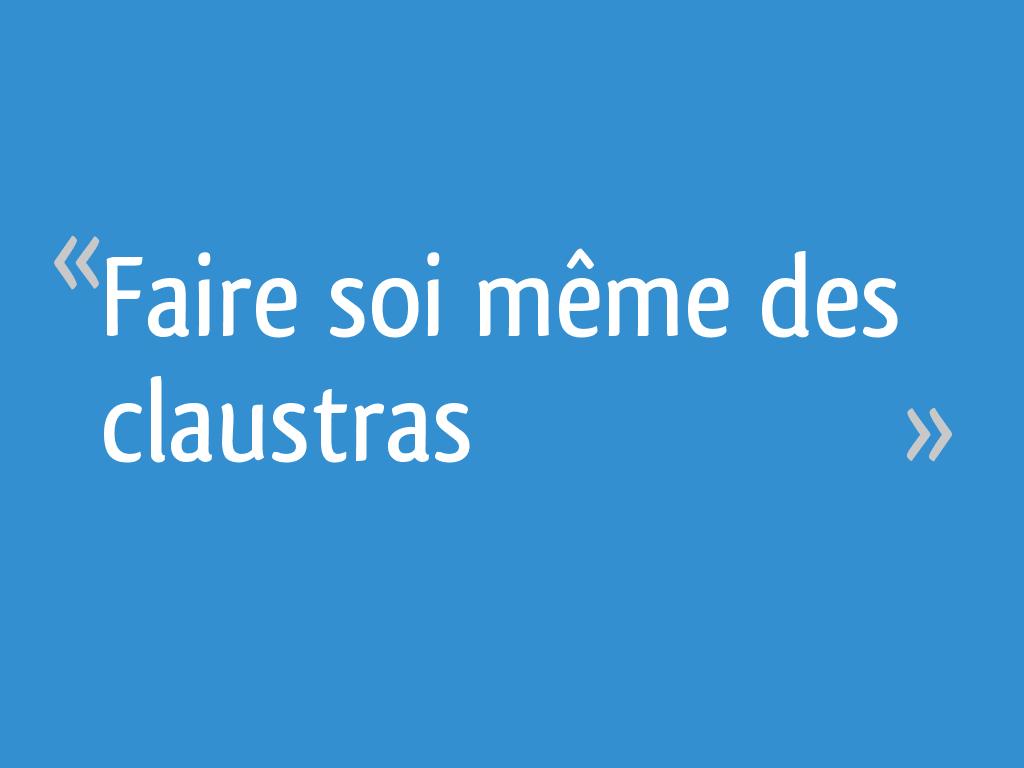 Claustra A Faire Soi Meme faire soi même des claustras