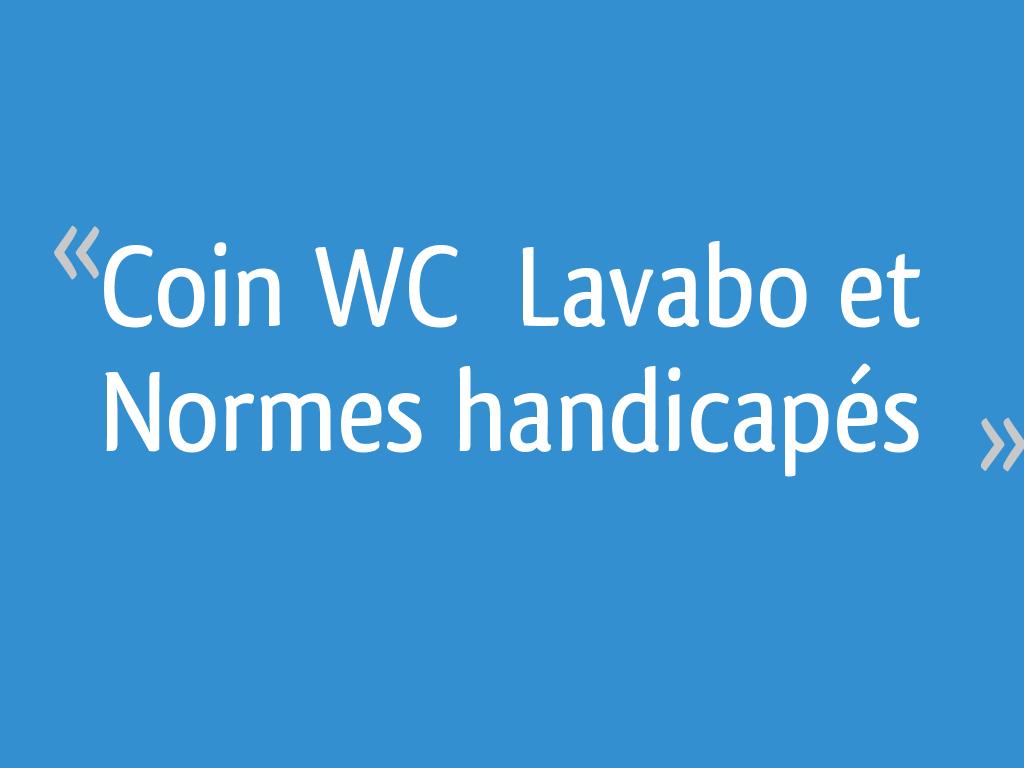 Lavabo Personne Mobilité Réduite coin wc & lavabo et normes handicapés - 27 messages