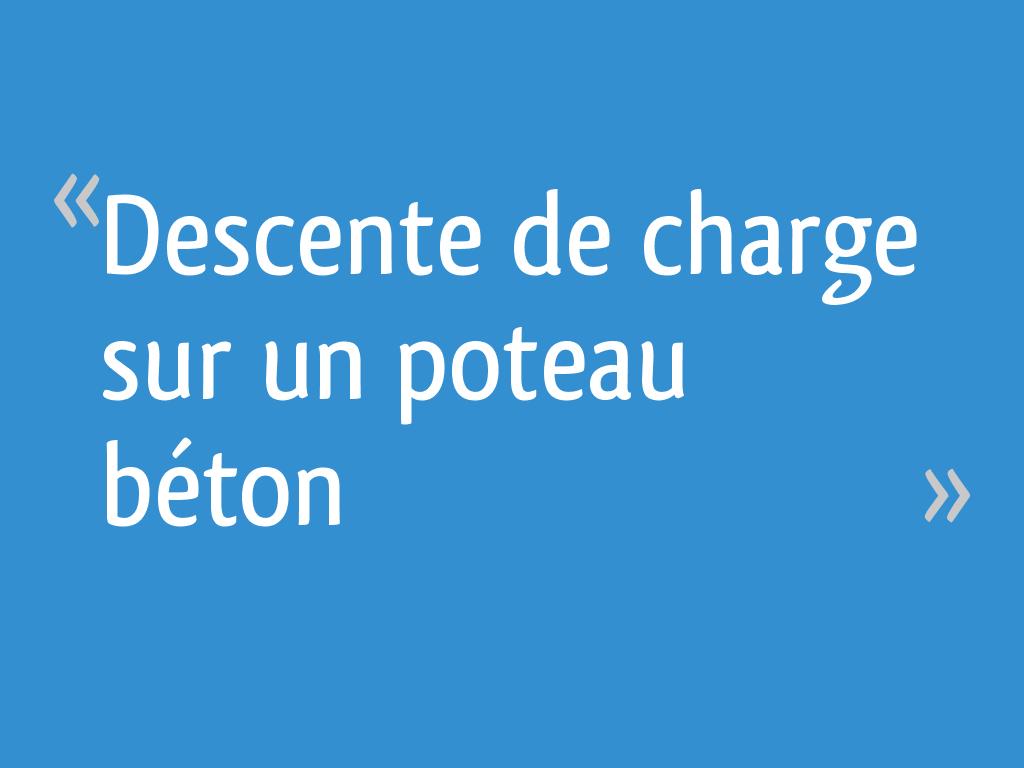 Descente De Charge Sur Un Poteau Béton 19 Messages