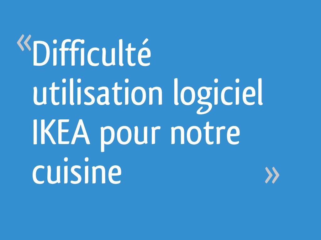 Logiciel Pour Conception Cuisine difficulté utilisation logiciel ikea pour notre cuisine - 63