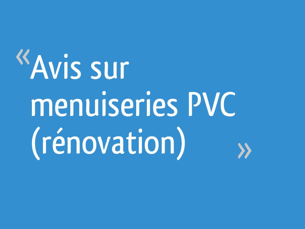 Avis Sur Menuiseries Pvc Rénovation 13 Messages