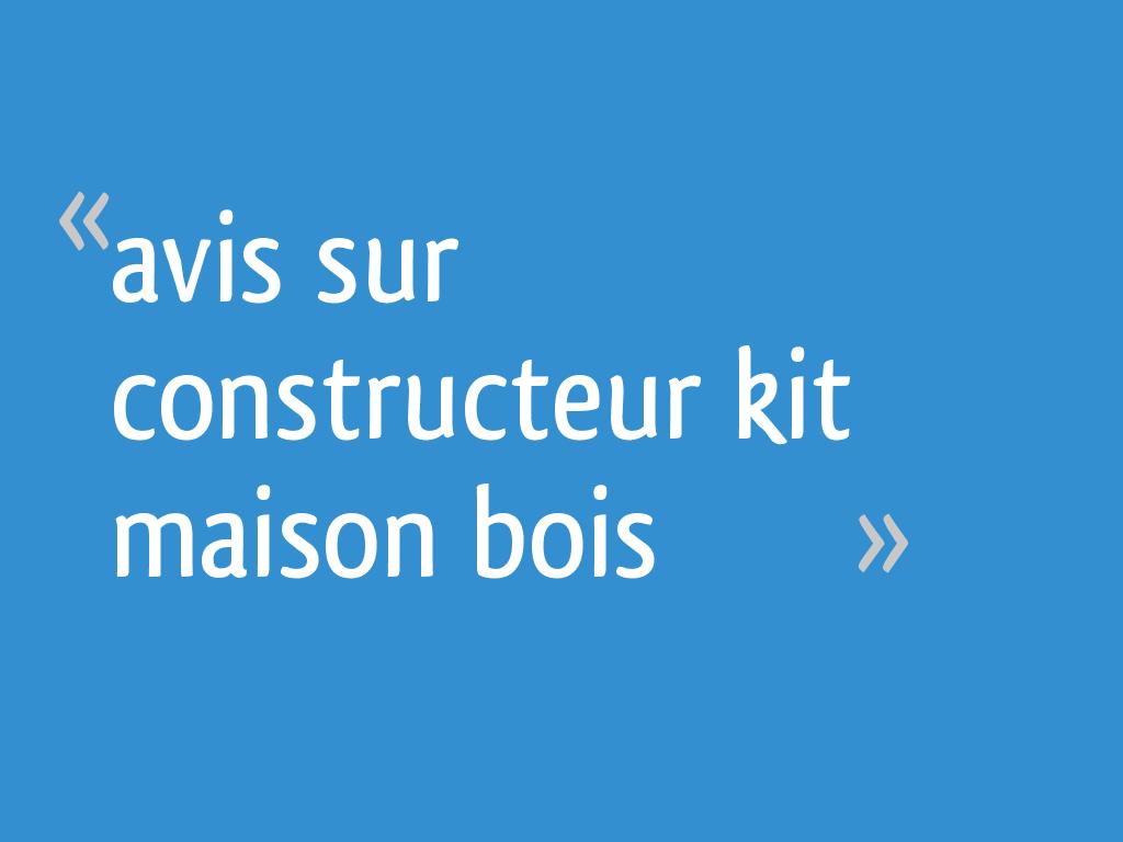 Avis Sur Constructeur Kit Maison Bois 54 Messages
