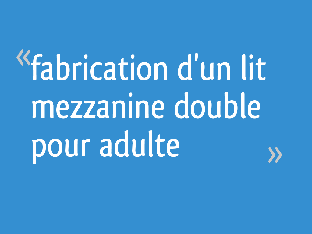 Lit Mezzanine Double Adulte fabrication d'un lit mezzanine double pour adulte - 4 messages