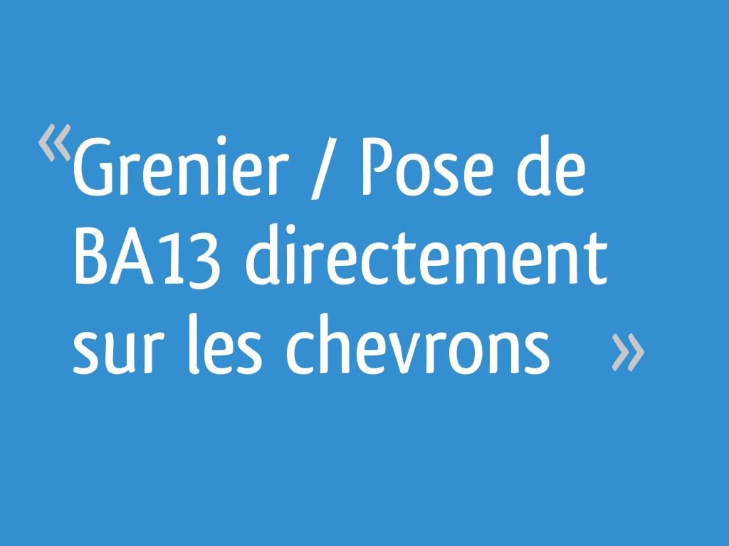 Grenier Pose De Ba13 Directement Sur Les Chevrons 9 Messages