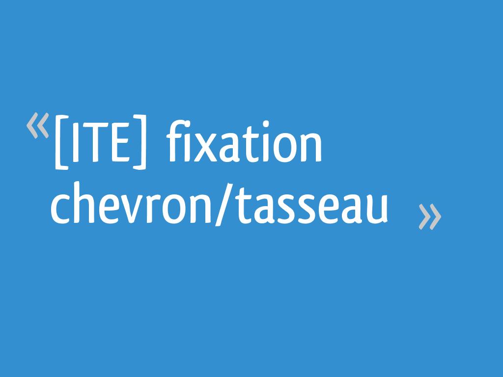 Comment Fixer Des Tasseaux ite] fixation chevron/tasseau - 37 messages