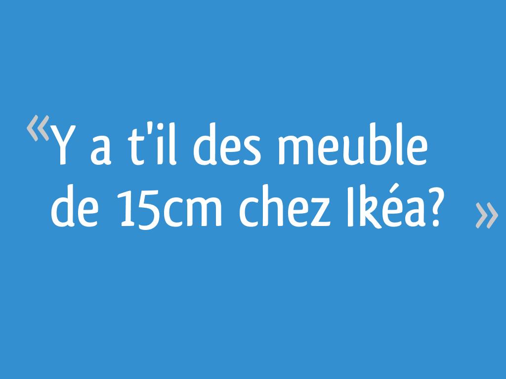 Y A T Il Des Meuble De 15cm Chez Ikea 11 Messages
