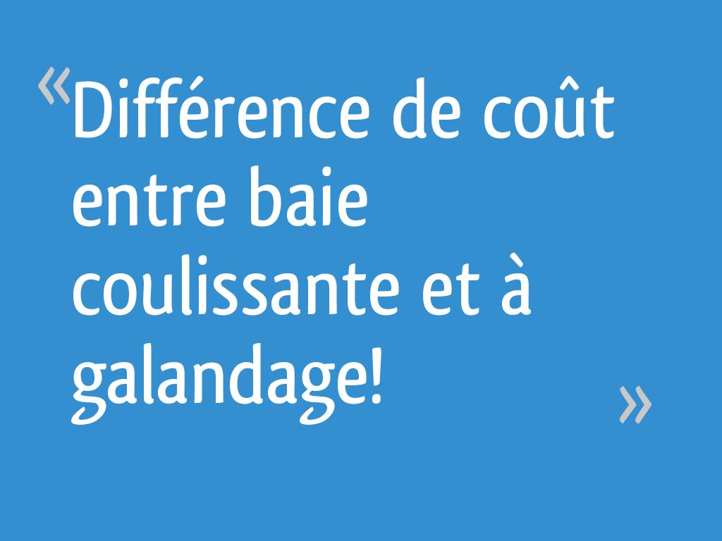 Combien Coute Une Baie Vitrée A Galandage différence de coût entre baie coulissante et à galandage!