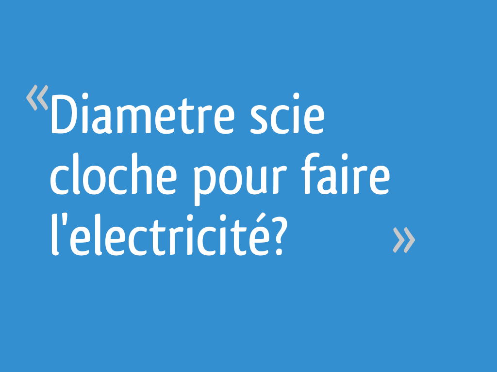 Diametre Scie Cloche Prise De Courant diametre scie cloche pour faire l'electricité? - 21 messages