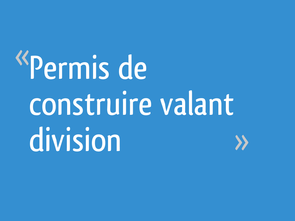 Permis De Construire Valant Division 6 Messages