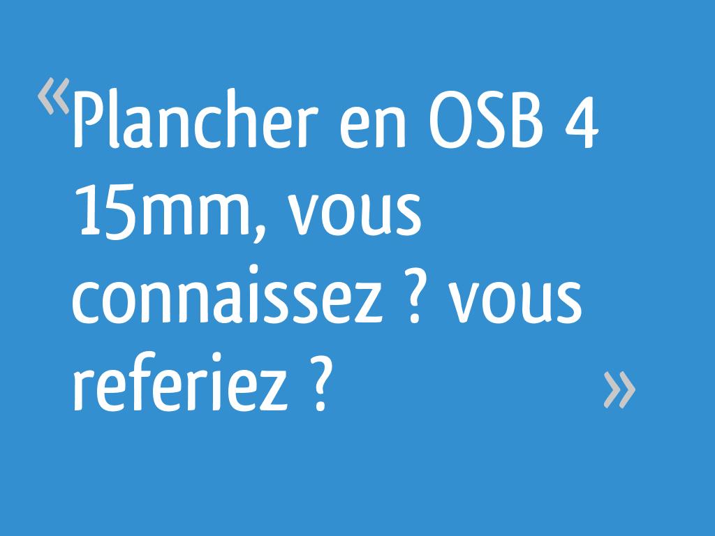 Plancher En Osb 4 15mm Vous Connaissez Vous Referiez