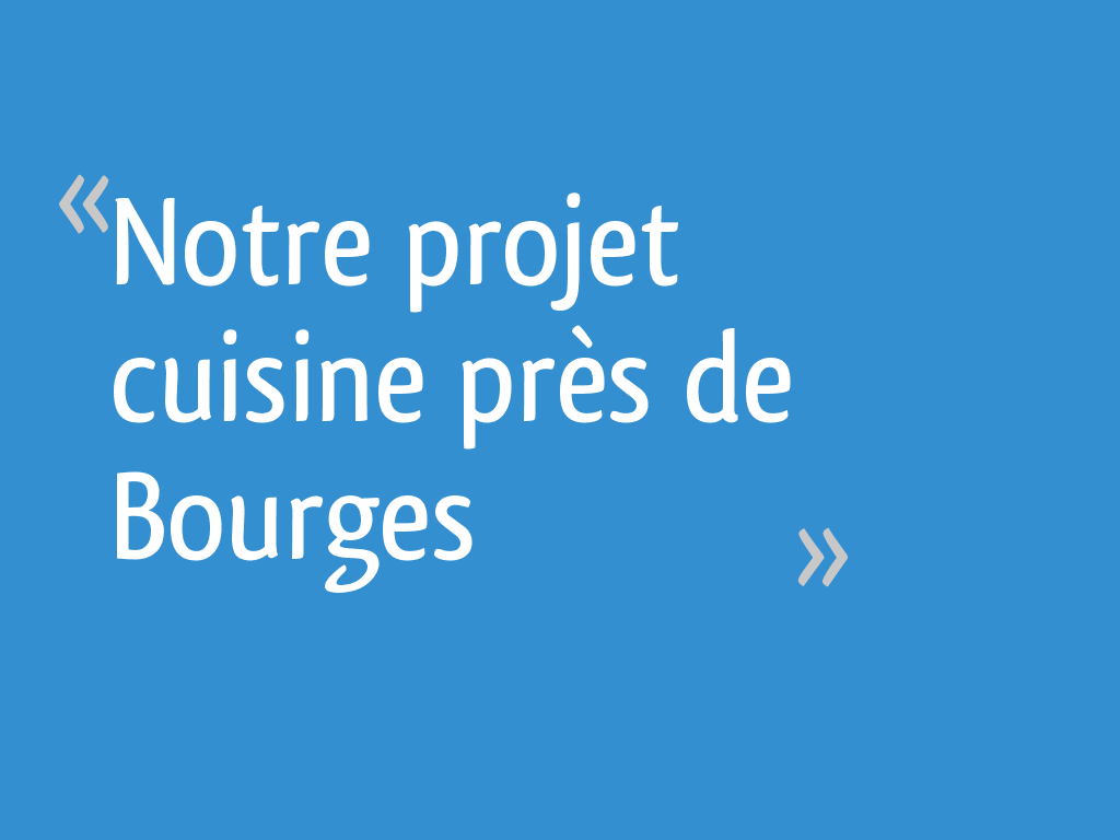 Notre Projet Cuisine Pres De Bourges 41 Messages
