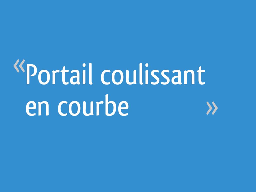 Portail Coulissant En Courbe 18 Messages