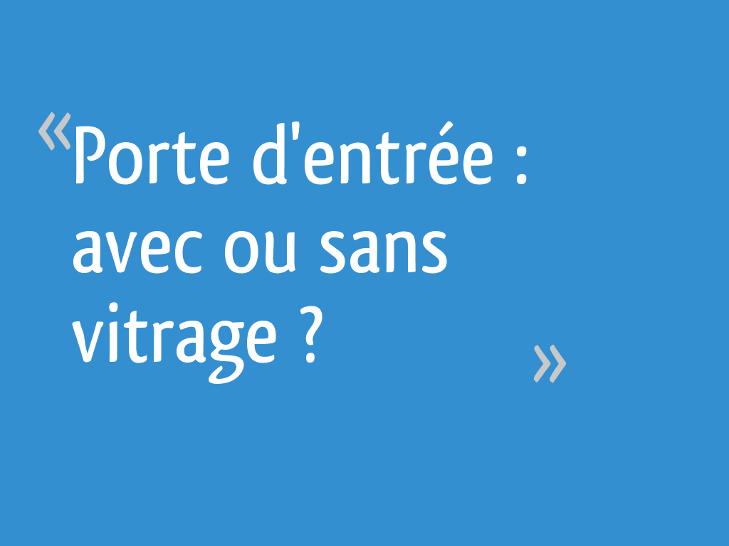 Porte Entree Vitree Opaque porte d'entrée : avec ou sans vitrage ? - 24 messages
